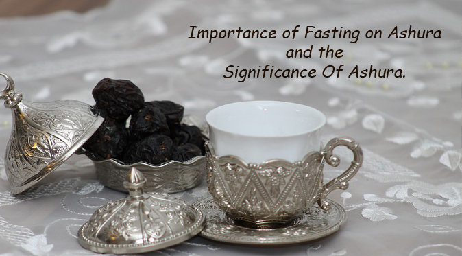 Importance of Fasting on Ashura and the Significance Of Ashura.